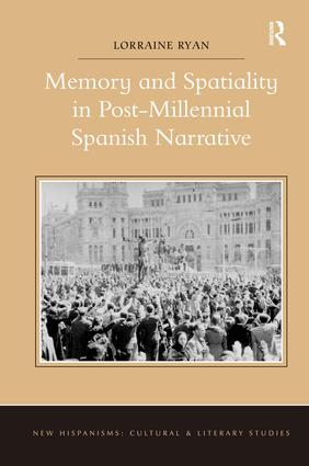 Memory and Spatiality in Post-Millennial Spanish Narrative: 1st Edition (Hardback) book cover