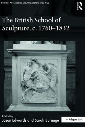 The British School of Sculpture, c.1760-1832: 1st Edition (Hardback) book cover
