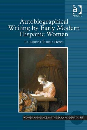Autobiographical Writing by Early Modern Hispanic Women: 1st Edition (Hardback) book cover