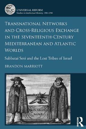 Transnational Networks and Cross-Religious Exchange in the Seventeenth-Century Mediterranean and Atlantic Worlds: Sabbatai Sevi and the Lost Tribes of Israel, 1st Edition (Hardback) book cover