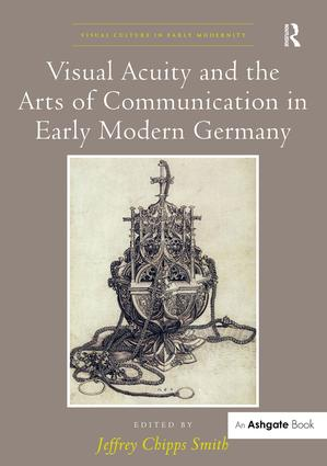 Visual Acuity and the Arts of Communication in Early Modern Germany: 1st Edition (Hardback) book cover