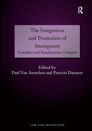 The Integration and Protection of Immigrants: Canadian and Scandinavian Critiques, 1st Edition (Hardback) book cover