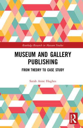 Museum and Gallery Publishing: From Theory to Case Study, 1st Edition (Hardback) book cover