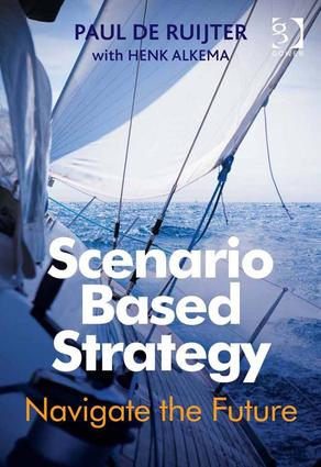 Scenario Based Strategy: Navigate the Future, 1st Edition (Hardback) book cover
