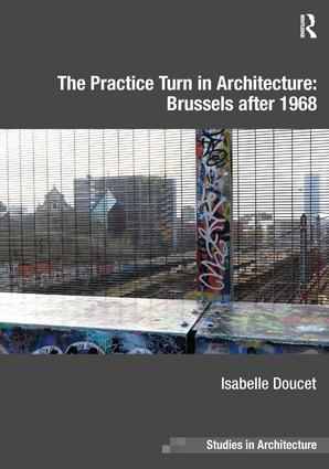 The Practice Turn in Architecture: Brussels after 1968