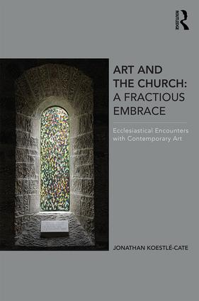Art and the Church: A Fractious Embrace: Ecclesiastical Encounters with Contemporary Art (Hardback) book cover