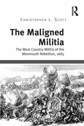 The Maligned Militia: The West Country Militia of the Monmouth Rebellion, 1685, 1st Edition (e-Book) book cover