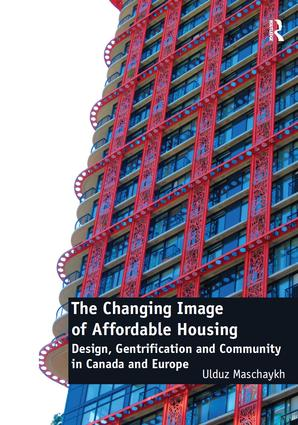 The Changing Image of Affordable Housing: Design, Gentrification and Community in Canada and Europe, 1st Edition (Hardback) book cover