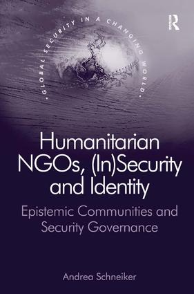 Humanitarian NGOs, (In)Security and Identity: Epistemic Communities and Security Governance, 1st Edition (Hardback) book cover