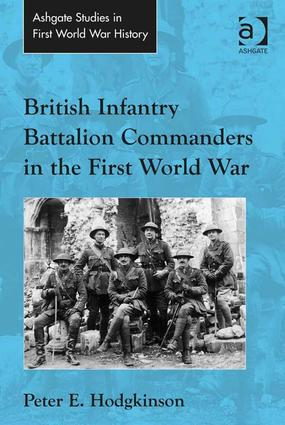 British Infantry Battalion Commanders in the First World War: 1st Edition (Hardback) book cover