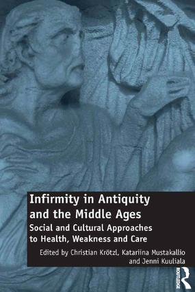 Infirmity in Antiquity and the Middle Ages: Social and Cultural Approaches to Health, Weakness and Care, 1st Edition (Hardback) book cover