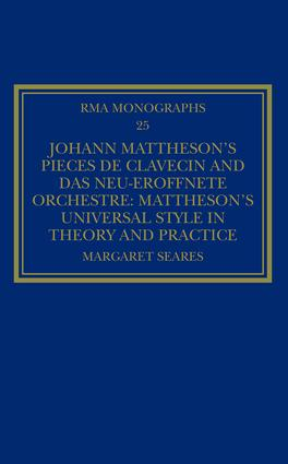 Johann Mattheson's Pièces de clavecin and Das neu-eröffnete Orchestre: Mattheson's Universal Style in Theory and Practice, 1st Edition (Hardback) book cover