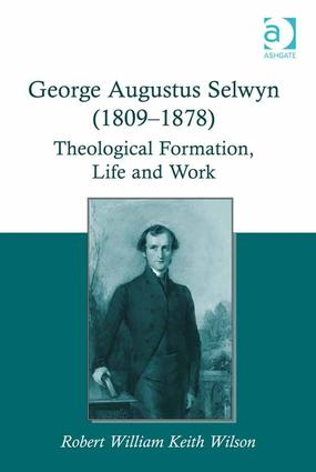 George Augustus Selwyn (1809-1878): Theological Formation, Life and Work, 1st Edition (Hardback) book cover