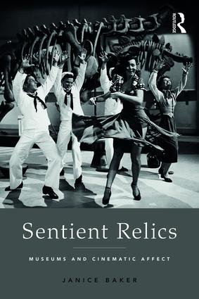 Sentient Relics: Museums and Cinematic Affect, 1st Edition (Hardback) book cover