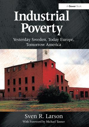 Industrial Poverty: Yesterday Sweden, Today Europe, Tomorrow America, 1st Edition (Hardback) book cover