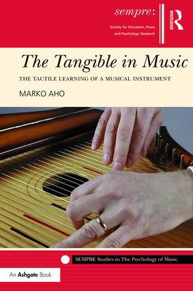 The Tangible in Music: The Tactile Learning of a Musical Instrument, 1st Edition (Hardback) book cover