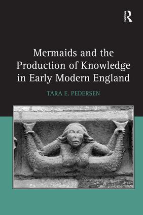 Mermaids and the Production of Knowledge in Early Modern England: 1st Edition (Hardback) book cover