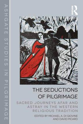The Seductions of Pilgrimage: Sacred Journeys Afar and Astray in the Western Religious Tradition, 1st Edition (Hardback) book cover