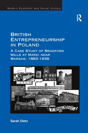 British Entrepreneurship in Poland: A Case Study of Bradford Mills at Marki near Warsaw, 1883-1939, 1st Edition (Hardback) book cover