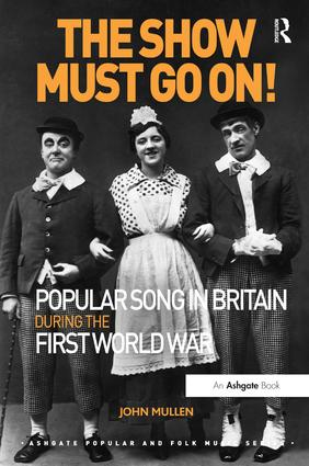 The Show Must Go On! Popular Song in Britain During the First World War: 1st Edition (Paperback) book cover