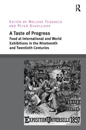 A Taste of Progress: Food at International and World Exhibitions in the Nineteenth and Twentieth Centuries