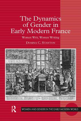 The Dynamics of Gender in Early Modern France: Women Writ, Women Writing book cover