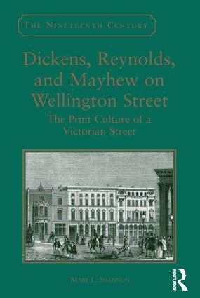 Dickens, Reynolds, and Mayhew on Wellington Street: The Print Culture of a Victorian Street (Hardback) book cover