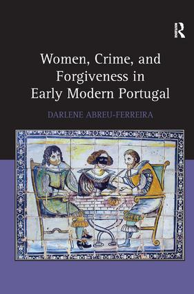 Women, Crime, and Forgiveness in Early Modern Portugal: 1st Edition (Hardback) book cover