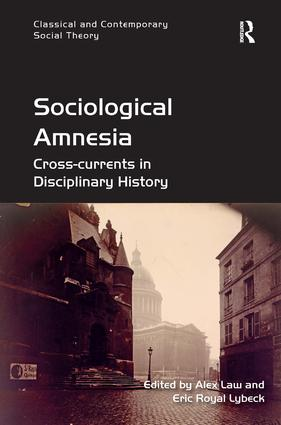 Sociological Amnesia: Cross-currents in Disciplinary History, 1st Edition (Hardback) book cover