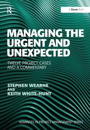 Managing the Urgent and Unexpected: Twelve Project Cases and a Commentary book cover