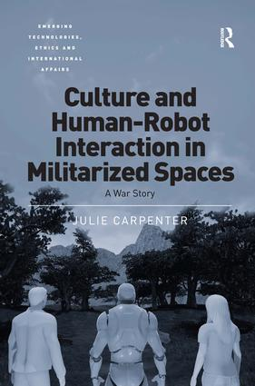 Culture and Human-Robot Interaction in Militarized Spaces: A War Story, 1st Edition (Hardback) book cover