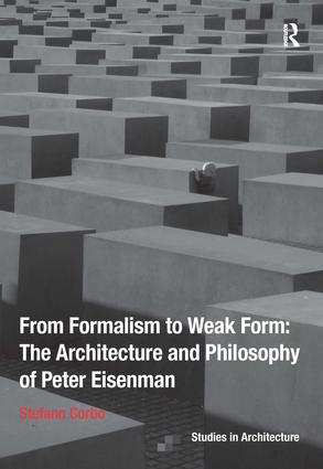 From Formalism to Weak Form: The Architecture and Philosophy of Peter Eisenman: 1st Edition (Hardback) book cover