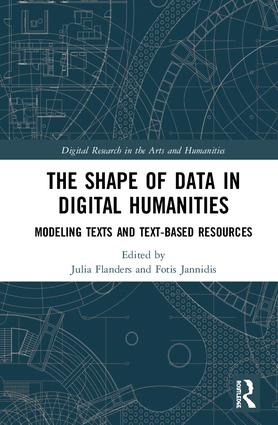 The Shape of Data in Digital Humanities: Modeling Texts and Text-based Resources book cover