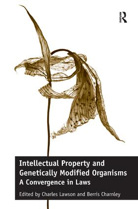 Intellectual Property and Genetically Modified Organisms: A Convergence in Laws book cover