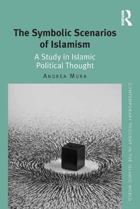The Symbolic Scenarios of Islamism: A Study in Islamic Political Thought, 1st Edition (Hardback) book cover