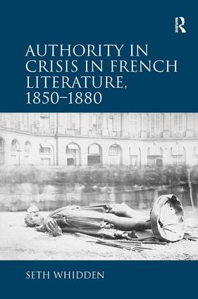 Authority in Crisis in French Literature, 1850–1880: 1st Edition (Hardback) book cover