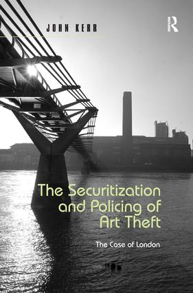 The Securitization and Policing of Art Theft: The Case of London, 1st Edition (Hardback) book cover