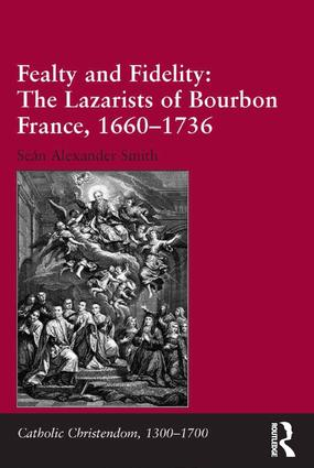 Fealty and Fidelity: The Lazarists of Bourbon France, 1660-1736: 1st Edition (Hardback) book cover