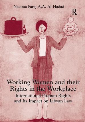 Working Women and their Rights in the Workplace: International Human Rights and Its Impact on Libyan Law book cover