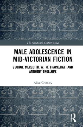 Male Adolescence in Mid-Victorian Fiction: George Meredith, W. M. Thackeray, and Anthony Trollope book cover