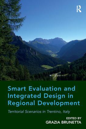 Smart Evaluation and Integrated Design in Regional Development: Territorial Scenarios in Trentino, Italy, 1st Edition (Hardback) book cover
