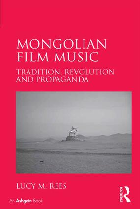 Mongolian Film Music: Tradition, Revolution and Propaganda, 1st Edition (Hardback) book cover