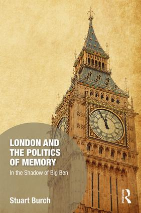 London and the Politics of Memory: In the Shadow of Big Ben book cover