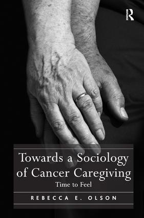 Towards a Sociology of Cancer Caregiving: Time to Feel, 1st Edition (Hardback) book cover
