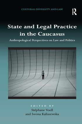 State and Legal Practice in the Caucasus: Anthropological Perspectives on Law and Politics (Hardback) book cover