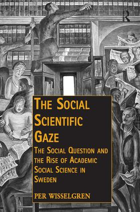 The Social Scientific Gaze: The Social Question and the Rise of Academic Social Science in Sweden (Hardback) book cover