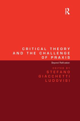 Critical Theory and the Challenge of Praxis: Beyond Reification, 1st Edition (Hardback) book cover