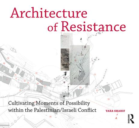 Architecture of Resistance: Cultivating Moments of Possibility within the Palestinian/Israeli Conflict (Paperback) book cover