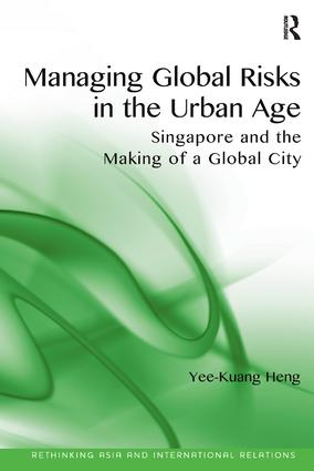 Managing Global Risks in the Urban Age: Singapore and the Making of a Global City book cover