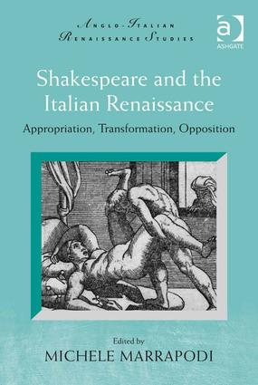 Shakespeare and the Italian Renaissance: Appropriation, Transformation, Opposition, 1st Edition (Hardback) book cover